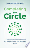 Completing the Circle  : An empirically proven method for finding peace and harmony in life