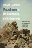 Johann Joachim Winckelmann on Art  Architecture  and Archaeology