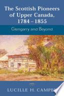 The Scottish Pioneers Of Upper Canada 1784 1855