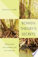 Bowen Theory s Secrets  Revealing the Hidden Life of Families
