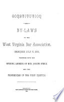 Constitution and By laws of the West Virginia Bar Association  Organized July 8  1886  Together with the Opening Address of Hon  Joseph Sprigg and the Proceedings of the First Meeting