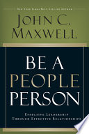 """""""Be a People Person: Effective Leadership Through Effective Relationships"""" by John C. Maxwell"""
