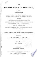 The Gardener's Magazine and Register of Rural & Domestic Improvement