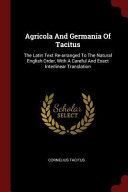 Agricola and Germania of Tacitus: The Latin Text Re-Arranged to the Natural English Order, with a Careful and Exact Interlinear Translation
