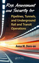 Risk Assessment and Security for Pipelines  Tunnels  and Underground Rail and Transit Operations