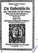 Antwort auff der Papisten Einred, Die Lutherische singen: Nun bitten wir den heiligen Geist, umb den rechten Glauben ... derwegen haben sie den rechten Glauben nicht