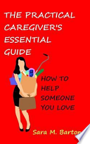 The Practical Caregiver's Essential Guide