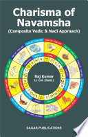"""Charisma of Navamsha Composite Vedic and Nadi Approach"" by Raj Kumar"