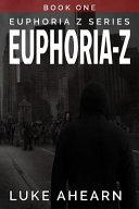 Euphoria Z  Book One  The Euphoria Z Series in Novella Form