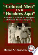 Colored Men and Hombres Aquí  : Hernández V. Texas and the Emergence of Mexican American Lawyering