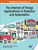 Handbook of Research on the Internet of Things Applications in Robotics and Automation