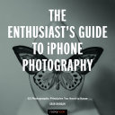 The Enthusiast s Guide to iPhone Photography