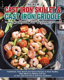 The New Cast Iron Skillet   Cast Iron Griddle Cookbook for Beginners Book PDF