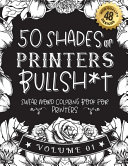 50 Shades of Printers Bullsh*t