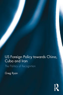 Pdf US Foreign Policy towards China, Cuba and Iran Telecharger