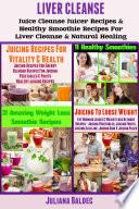 Liver Detox Liver Detox Juicer Recipes Healthy Smoothie Recipes For Liver Detox Natural Healing Book PDF