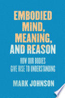 Embodied Mind  Meaning  and Reason
