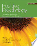 """Positive Psychology: The Scientific and Practical Explorations of Human Strengths"" by Shane J. Lopez, Jennifer Teramoto Pedrotti, C. R. Snyder"