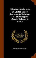 Elihu Root Collection of United States Documents Relating to the Philippine Islands  Volume 91