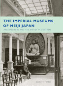 The Imperial Museums of Meiji Japan Book