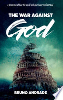 The War Against God  A dissection of how the world and your heart confront God