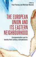 Book cover for The European Union and its eastern neighbourhood : Europeanisation and its twenty-first-century contradictions