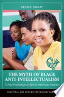 The Myth of Black Anti-Intellectualism: A True Psychology of African American Students