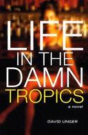 Life in the Damn Tropics