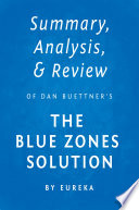 Summary  Analysis   Review of Dan Buettner   s The Blue Zones Solution by Eureka Book