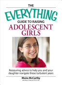 The Everything Guide to Raising Adolescent Girls: An ...
