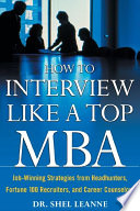 How to Interview Like a Top MBA: Job-Winning Strategies From Headhunters, Fortune 100 Recruiters, and Career Counselors
