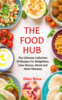 The Food Hub The Ultimate Collection Of Recipes For