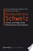 Postkoloniale Schweiz  : Formen und Folgen eines Kolonialismus ohne Kolonien