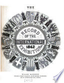 The Record of the International Exhibition 1862