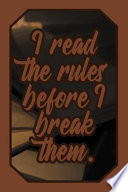 I Read the Rules Before I Break Them.: Justice Lover Journal for Lawyers, Judges, Law Students and Teachers to Write Down Notes and Thoughts (Empty Li