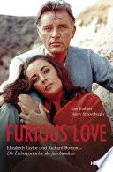 Furious Love  : Elizabeth Taylor und Richard Burton - Die Liebesgeschichte des Jahrhunderts