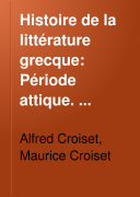 Histoire de la littérature grecque: Période attique. Éloquence. Histoire. Philosophie. Par Alfred Croiset. 1895