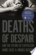 """Deaths of Despair and the Future of Capitalism"" by Anne Case, Angus Deaton"