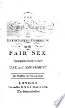 The Lady s Magazine  Or  Entertaining Companion for the Fair Sex  Appropriated Solely to Their Use and Amusement