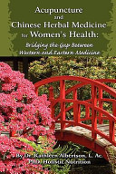 Acupuncture and Chinese Herbal Medicine for Women s Health