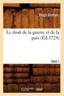 Le Droit de La Guerre Et de La Paix. Tome 1 (Ed.1724)