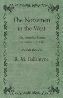 The Norsemen in the West; Or, America Before Columbus - A Tale Book