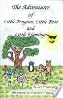 The Adventures of Little Penguin  Little Bear and Little Flamingo