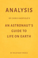 Analysis of Chris Hadfield's An Astronaut's Guide to Life on Earth by Milkyway Media ebook