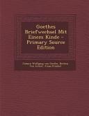 Goethes Briefwechsel Mit Einem Kinde   Primary Source Edition