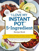 The 'I Love My Instant Pot®' 5-Ingredient Recipe Book