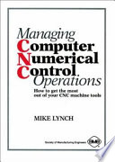 Managing Computer Numerical Control Operations  : How to Get the Most Out of Your CNC Machine Tools