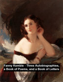 Fanny Kemble - Three Autobiographies, a Book of Poems, and a Book of Letters Pdf/ePub eBook
