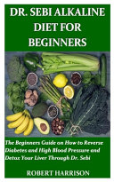 Dr  Sebi Alkaline Diet for Beginners
