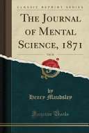 The Journal of Mental Science  1871  Vol  16  Classic Reprint